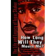 How Long Will They Mourn Me? : The Life and Legacy of Tupac Shakur