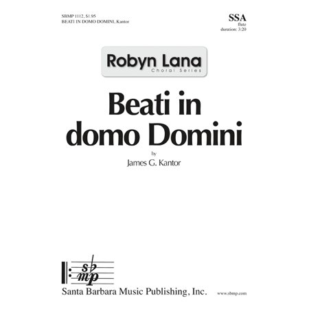 Ssaa Choral Sheet Music - Beati in domo Domini-Ed Octavo - SSA,Fl - Robyn Lana Choral Series - James G. Kantor - Sheet Music - SBMP1112