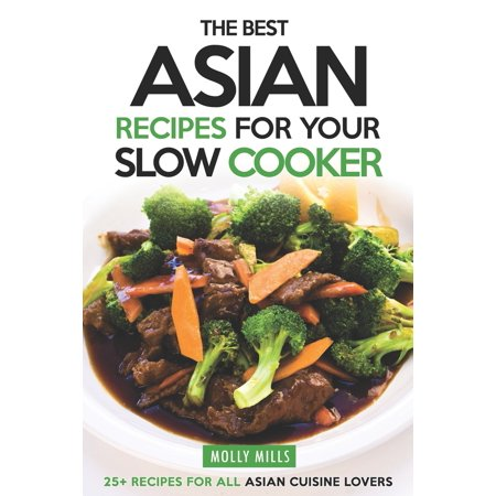 The Best Asian Recipes for Your Slow Cooker : 25+ Recipes for All Asian Cuisine Lovers