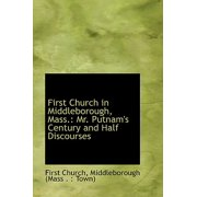 First Church in Middleborough, Mass. : Mr. Putnam's Century and Half Discourses
