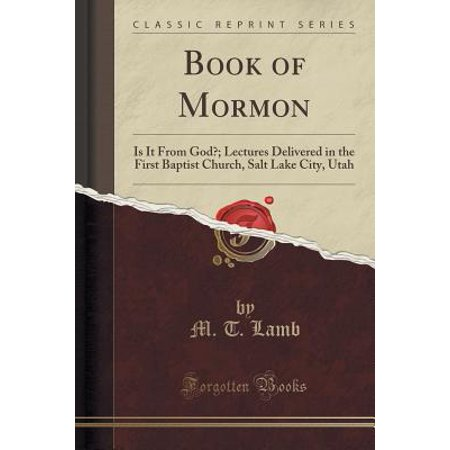 Book of Mormon : Is It from God?; Lectures Delivered in the First Baptist Church, Salt Lake City, Utah (Classic Reprint)