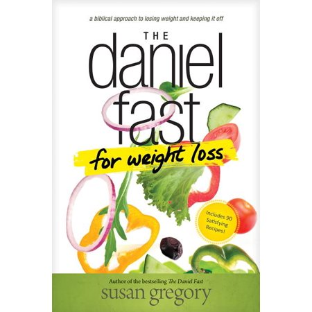 The Daniel Fast for Weight Loss : A Biblical Approach to Losing Weight and Keeping It Off (Paperback)