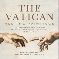 The Vatican: All the Paintings : The Complete Collection of Old Masters, Plus More than 300 Sculptures, Maps, Tapestries, and other Artifacts
