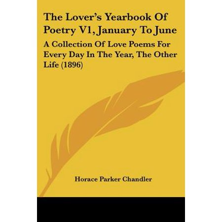 The Lover's Yearbook of Poetry V1, January to June : A Collection of Love Poems for Every Day in the Year, the Other Life -