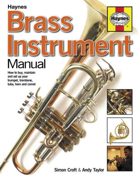 Brass Instrument Manual : How to buy, maintain and set up your trumpet, trombone, tuba,... by Haynes Publishing UK