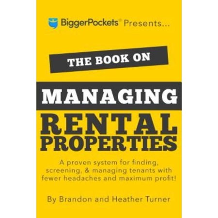 The Book on Managing Rental Properties: A Proven System for Finding, Screening, & Managing Tenants With Fewer Headaches and Maximum Profits!