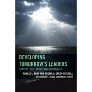 Developing Tomorrow's Leaders : Context, Challenges, and Capabilities