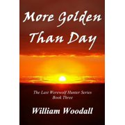 More Golden Than Day: The Last Werewolf Hunter, Book 3 - eBook