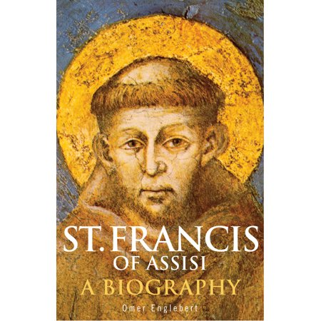 St. Francis of Assisi : A Biography