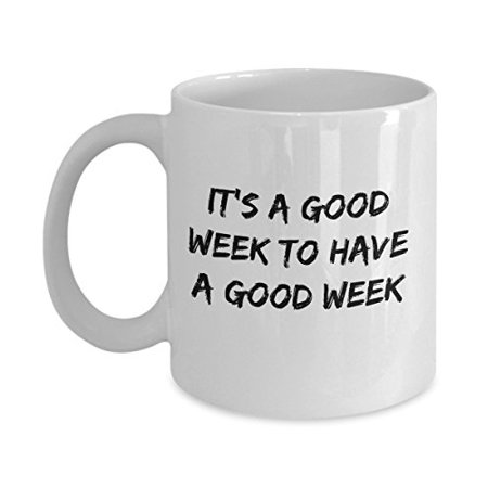 Funny Mug - It's a Good Week to Have a Good Week - Perfect Gift for Your Dad, Mom, Boyfriend, Girlfriend, or Friend - Proudly Made in the