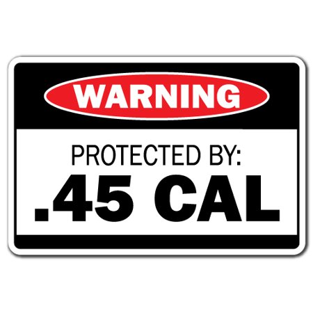 PROTECTED BY .45 CAL Warning Aluminum Sign ammo gun rifle pistol revolver