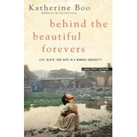 Behind the Beautiful Forevers: Life, Death, and Hope in a Mumbai Undercity (Paperback)(Large Print)
