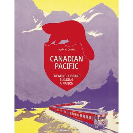 - Canadian Pacific : Creating a Brand, Building a Nation