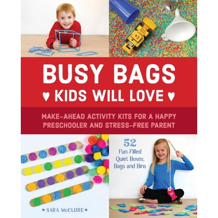 Busy Bags Kids Will Love : Make-Ahead Activity Kits for a Happy Preschooler and Stress-Free Parent
