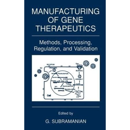 Manufacturing Of Gene Therapeutics  Methods  Processing  Regulation  And Validation