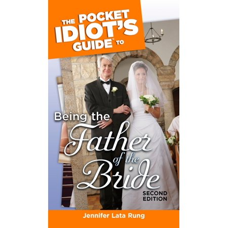 The Pocket Idiot's Guide to Being the Father of the Bride, 2nd Edition -