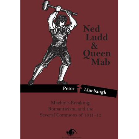 Ned Ludd & Queen Mab : Machine-Breaking, Romanticism, and the Several Commons of (Commons Mall Hours)