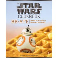 The Star Wars Cookbook: BB-Ate : Awaken to the Force of Breakfast and Brunch