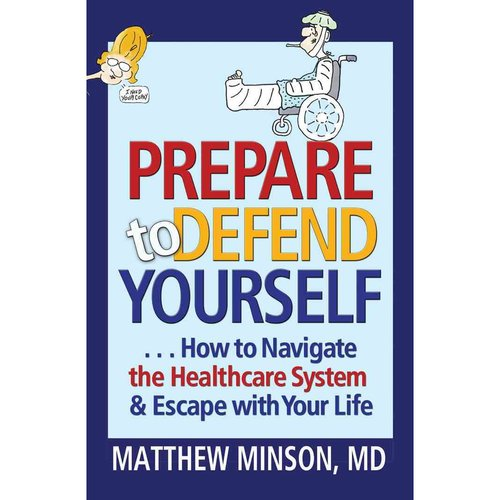 Prepare to Defend Yourself: How to Navigate the Healthcare System & Escape With Your Life