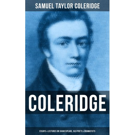 COLERIDGE: Essays & Lectures on Shakespeare, Old Poets & Dramatists - eBook