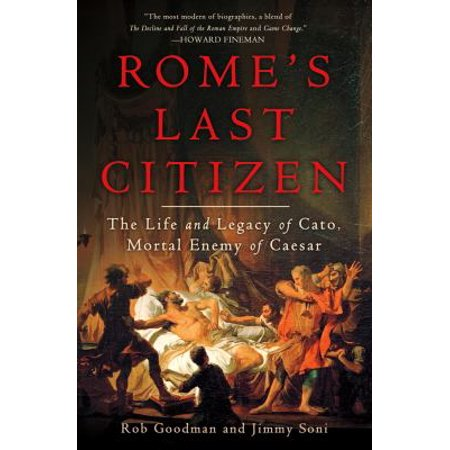 Romes Last Citizen The Life And Legacy Of Cato  Mortal Enemy Of Caesar By Rob Goodman
