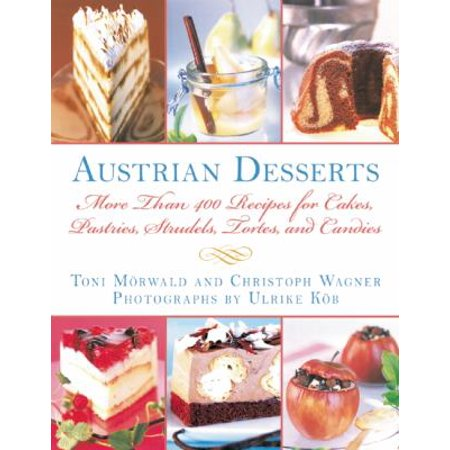 Austrian Desserts  More Than 400 Recipes For Cakes  Pastries  Strudels  Tortes  And Candies