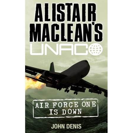 Air Force One is Down (Alistair MacLean's UNACO) - eBook (Air Force 1 Hi)
