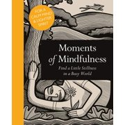 Moments of Mindfulness : Find a Little Stillness in a Busy World
