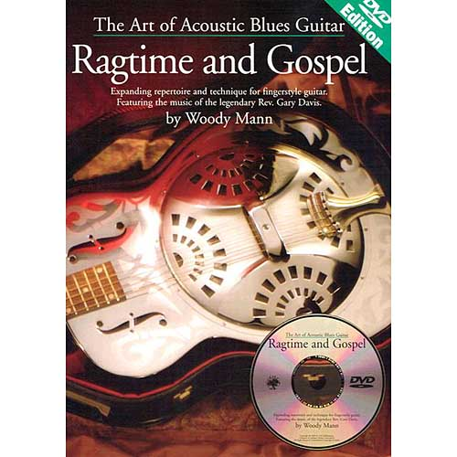 The Art of Acoustic Blues Guitar - Ragtime and Gospel: Expanding Repertoire and Technique for Fingerstyle Guitar. Featuring the Music of the Legendary Rev. Gary Davis.