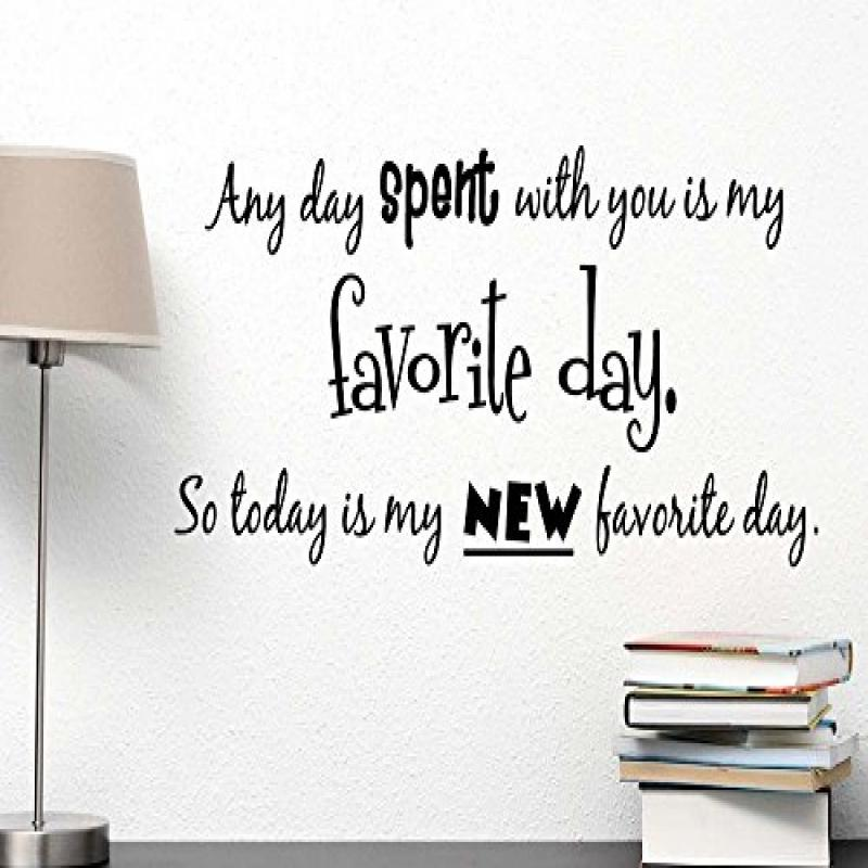 #2 Any day spent with you is my favorite day so today is my new favorite day. cute Nursery Wall Vinyl Decal Quote Art Saying Sticker stencil decor
