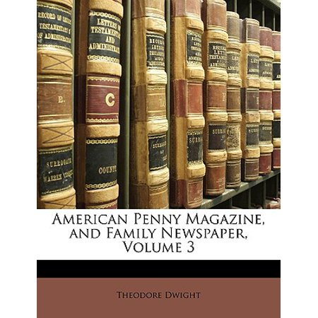 American Penny Magazine, and Family Newspaper, Volume 3 American Penny Magazine, and Family Newspaper, Volume 3