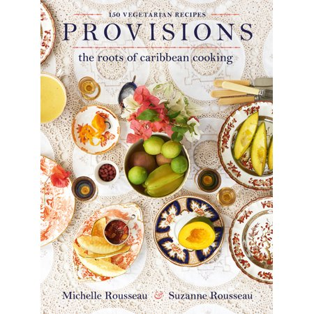 Provisions : The Roots of Caribbean Cooking--150 Vegetarian