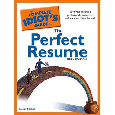 The Complete Idiot's Guide to the Perfect Resume, 5th Edition - (Gallery Of Best Resumes)