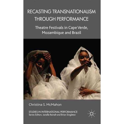 Recasting Transnationalism Through Performance: Theatre Festivals in Cape Verde, Mozambique and Brazil