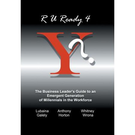 R U Ready 4 Y?: The Business Leader's Guide to an Emergent Generation of Millennials in the Workforce (Hardcover) (R U Ready For Halloween)