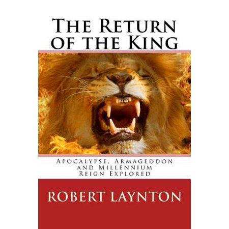 The Return Of The King  Apocalypse  Armageddon And Millennium Reign Explored