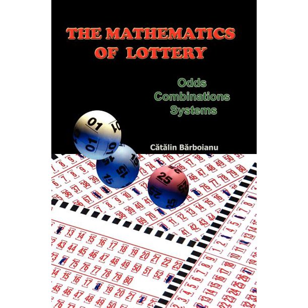The Mathematics of Lottery : Odds, Combinations, Systems
