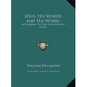 Jesus, His Words and His Works : According to the Four Gospels (1914)