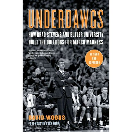 Underdawgs: How Brad Stevens and Butler University Built the Bulldogs for March Madness by