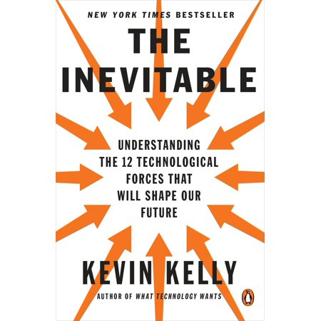 The Inevitable : Understanding the 12 Technological Forces That Will Shape Our