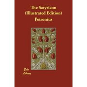 The Satyricon (Illustrated Edition)
