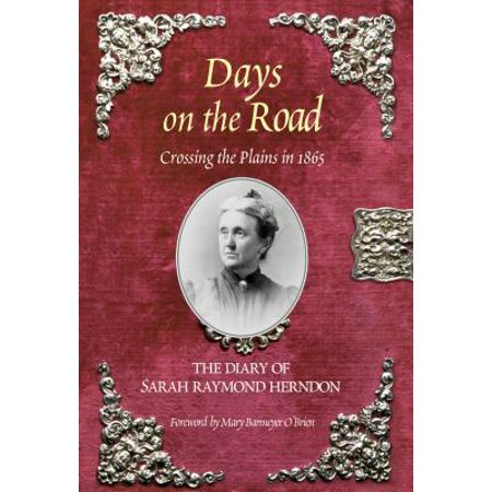 Days on the Road : Crossing the Plains in 1865: The Diary of Sarah Raymond Herndon ()
