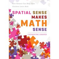 Spatial Sense Makes Math Sense : How Parents Can Help Their Children Learn Both