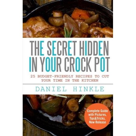 The Secret Hidden In Your Crock Pot  25 Budget Friendly Recipes To Cut Your Time In The Kitchen