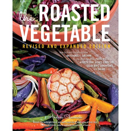 The Roasted Vegetable, Revised Edition : How to Roast Everything from Artichokes to Zucchini, for Big, Bold Flavors in Pasta, Pizza, Risotto, Side Dishes, Couscous, Salsa, Dips, Sandwiches, and Salads - Vegetable Dip For Halloween