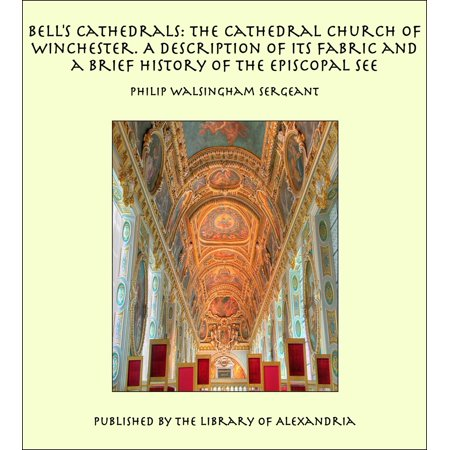 Bell's Cathedrals: The Cathedral Church of Winchester. A Description of Its Fabric and a Brief History of the Episcopal See - eBook - Halloween Brief Description