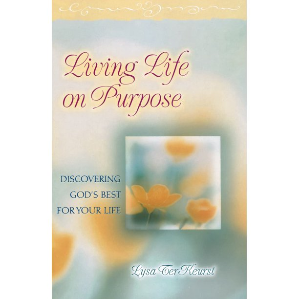 Living Life on Purpose : Discovering God's Best for Your Life