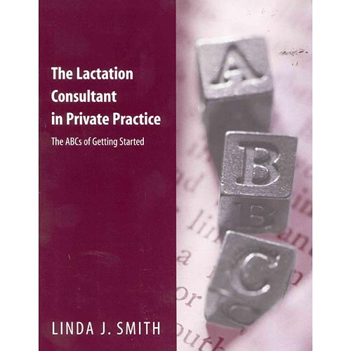 The Lactation Consultant in Private Practice: The ABC's of Getting Started
