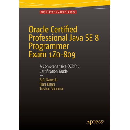 Oracle Certified Professional Java SE 8 Programmer Exam 1Z0-809: A Comprehensive OCPJP 8 Certification Guide -