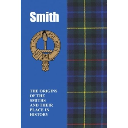 Smith: The Origins of the Smiths and Their Place in History (Scottish Clan Mini-Book)